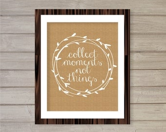 Collect Moments Not Things Wall Art Printable- 8x10- Burlap Rustic Barn Cottage Style Jute Natural Instant Download Home Living Room Decor