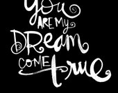 You are my dream come true wall art print