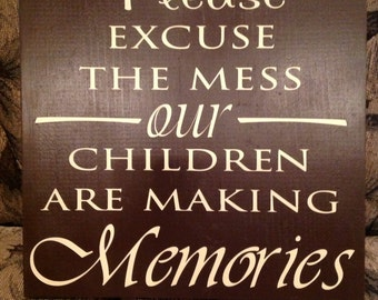 Please excuse the mess our children are making memories * 12 x 12 wood board *