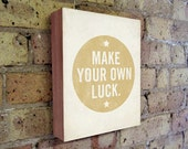 Wood Signs Sayings - Make Your Own Luck - Wood Block Art Print
