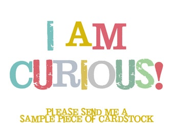 I am Curious! Please Send Me a Piece of Designed and Printed Sample Cardstock