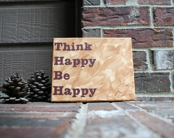 "Think Happy Be Happy Painted onto 8""x10"" Stretched Canvas"