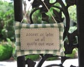 Sooner or later we all quote our mom - embroidered pillow