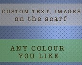 CUSTOM SCARF  - Custom text on the scarf - Unique gift - Gift - Any Colour You Like