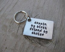 """Cousin Keychain- """"cousin by birth friend by choice"""" Hand-Stamped Keychain- Gift for Cousin"""