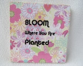 Plaque: Bloom Where You are Planted