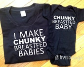 I Make Chunky Babies Breastfed Babies Me or Mommy and Me T-shirt and Bodysuit Set