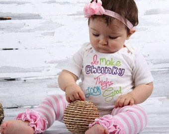 Baby Girl Clothes One-Piece Embroidered with I Make Chunky Thighs Look Good