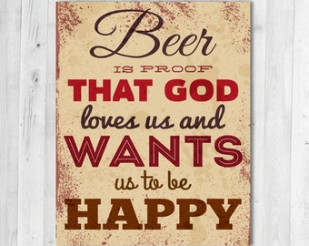 Beer is Proof that God loves us and Wants us to be Happy - Funny Print