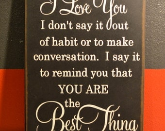 "When I Tell You I Love You....Wooden Sign - 12"" x 18"""