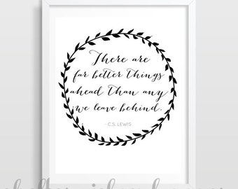 There are far better things ahead than any we leave behind- C.S. Lewis | Inspirational Quote | Dorm Decor | Cubicle Decor