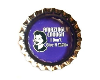 Funny Bottle Cap Magnet - Amazingly Enough I Don't Give a Sh*t - Humor - Refrigerator Magnet, Bottlecap Decor