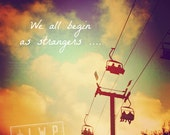 IN STOCK We All Begin As Strangers, Summer Nights at the Fair, Carnival Rides, Quote Text Type 12x12 Fine Art  Home Wall A
