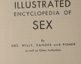 SEX! The Illustrated Encyclopedia of Sex - Drs. Willy, Vander and Fisher - June 1964 - VG - Hardcover