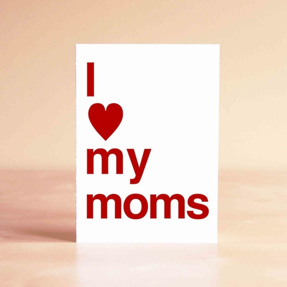Mother's Day Card - Two Moms Card - Gay Moms Card - Lesbian Mother's Day Card - Lesbian Moms Card - I love my moms