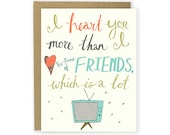 Funny Love Card - I Heart You More Than I Heart Re-Runs of Friends - Funny Anniversary Card, Pop Culture, Funny Friend Card, Hand Lettered