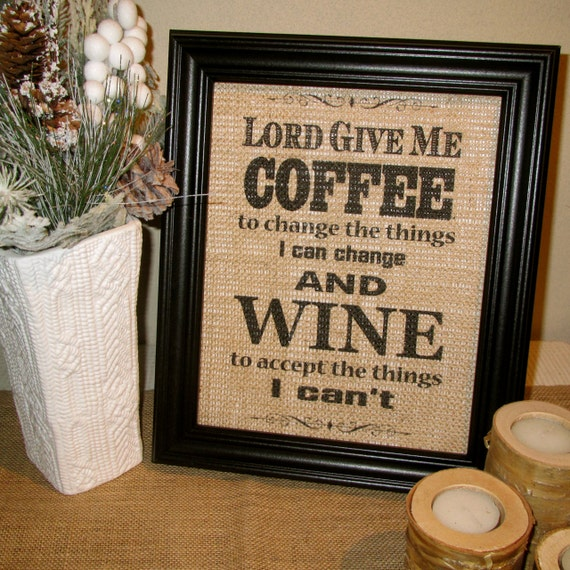 Lord give me Coffee to change the things that I can change, and Wine to accept the things that I can't Framed Burlap Print Fun/Funny Sign