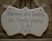 "Wedding Sign, Hand Painted Cottage Chic - Save the Date - Flower Girl - Ring Bearer Sign, ""Mommy and Daddy are finally saying I do."""