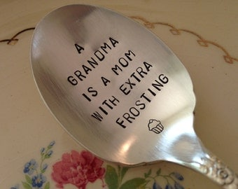 A Grandma Is A Mom With Extra Frosting...   vintage silverware hand stamped spoon