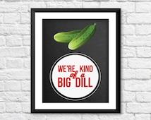we're kind of a big dill art, funny kitchen decor, retro kitchen art, home decor, vegetables art print, kitchen funny poster, dill art