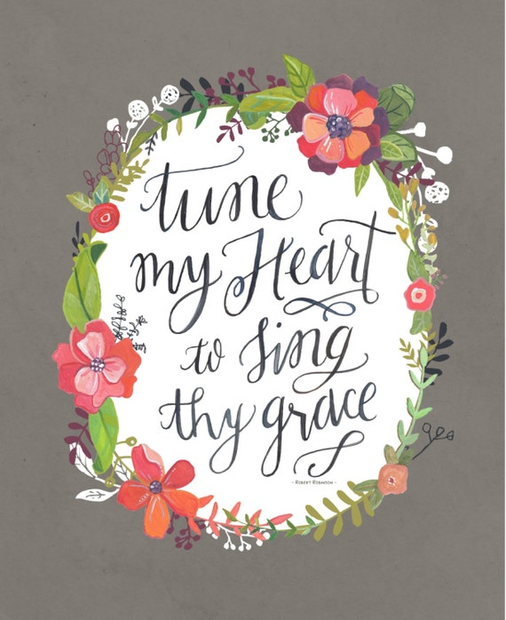 Items Similar To Tune My Heart To Sing Thy Grace Come