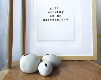 Typography art  print - Funny affordable house warming present for artists  - 'still working on my masterpiece' print.