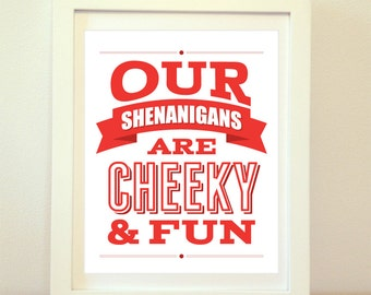Our Shenanigans Are Cheeky and Fun, Home Decor, Wall Art, Shenanigans, Fun Art, Nerd Decor, Art Print, Poster Art, Poster Print, Typography