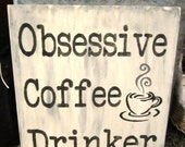 Coffee Sign Obsessive Coffee Drinker Sign Coffee Cup Montana Made Distressed Espresso Latte Coffee Shop FTTeam OFG Team Housewares Sign