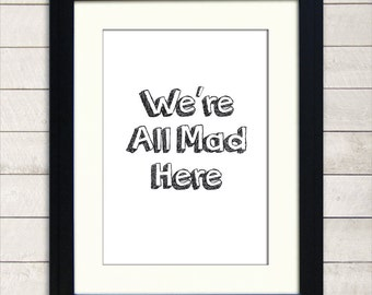 We're All Mad Here Print A3