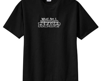 What Am I, Flypaper For Freaks? New T Shirt S M L XL 2X 3X 4X 5X