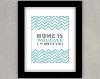 Home Decor Print - Home Is Wherever I'm with You - Gray and Aqua Blue