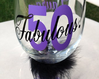 50 and Fabulous Birthday Wine Glass change the colors 50th Birthday glass Personalized Birthday Gift 40th Birthday 30th Birthday 21 Birthday