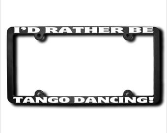 I'd Rather Be Tango Dancing License Plate Frame (T) Made in USA