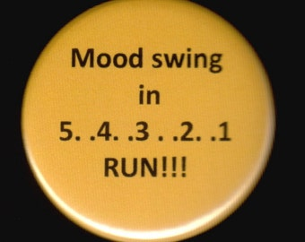 Mood swing in 5..4..3..2..1..RUN  - Pinback button or magnet
