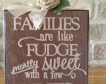 Families Are Like Fudge- Mostly Sweet With A Few Nuts Wood Block