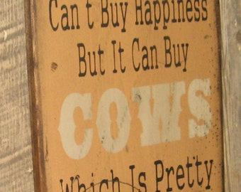 Money Can't Buy Happiness, But It Can Buy Cows, Which Is Pretty Much The Same Thing, Humorous, Western, Antiqued, Wooden Sign in TAN