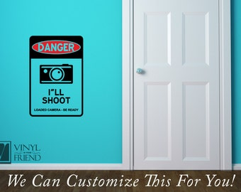 DANGER I'll shoot - Loaded Camera Be Ready Photography novelty sign wall decor viny decal lettering graphic photographers 2348