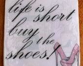 Life is Short Buy the Shoes, Handmade Coaster