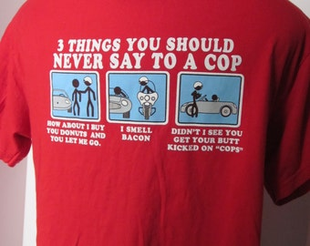 3 Things You Should NEVER SAY to a COP- Large Men's Red Vintage Tee Shirt