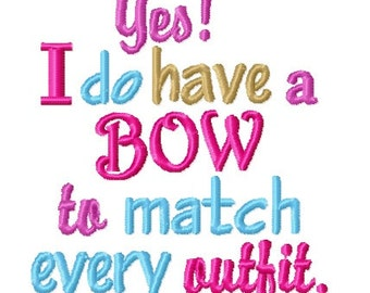 Instant Download: Yes I Do Have a Bow to Match Every Outfit Embroidery Design