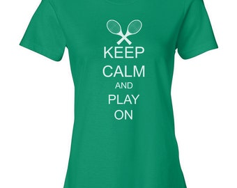 Keep Calm and Play On Tennis Black Blue Pink Purple Red Green Gray Woman's Ladies' Fashion Fit T-Shirt Shirt Top