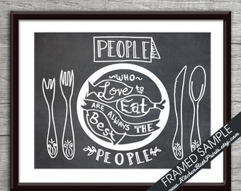 People Who Love To Eat Are Always The Best People - Art Print (Featuring in White on Vintage Chalkboard ) Customizable Kitchen Prints