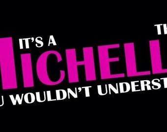 It's a Michelle thing you wouldn't understand tshirt