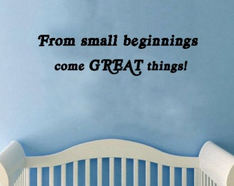 "From Small Beginnings Come Great Things Wall Decal -  (20"" x 6"")"