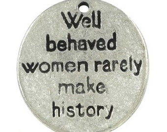10 x Antique Silver - Well Behaved Women Rarely Make History Word Charms - Disc Charms - Affirmation Charms  TS356