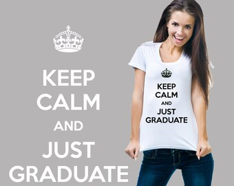 Keep Calm And Just Graduate T-Shirt Keep Calm Style Shirt Student Tees Shirt