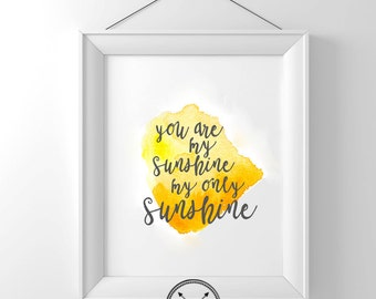 You Are My Sunshine My Only Sunshine Water Color Print