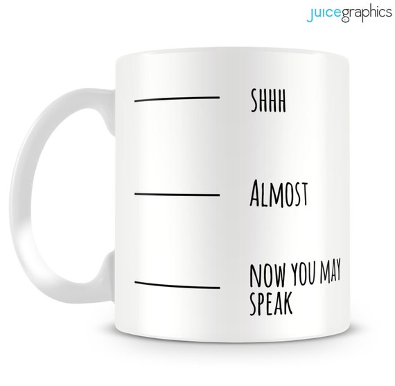 il 570xN.605897136 qlud Funny mug. Fill to line. Shh, Almost, Now you may speak mug. Funny design by JuiceGraphics