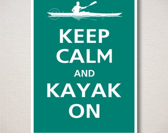Keep Calm and KAYAK ON Art Print 5x7 (Featured color: Island Teal--choose your own colors)
