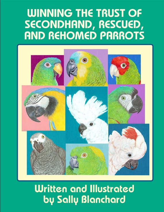 Sally Blanchard's Winning the Trust of Second-hand, Rescued and Rehomed Parrots
